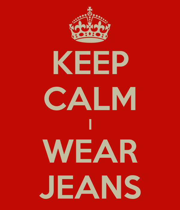 KEEP CALM I WEAR JEANS