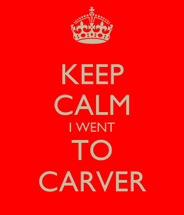 KEEP CALM I WENT TO CARVER