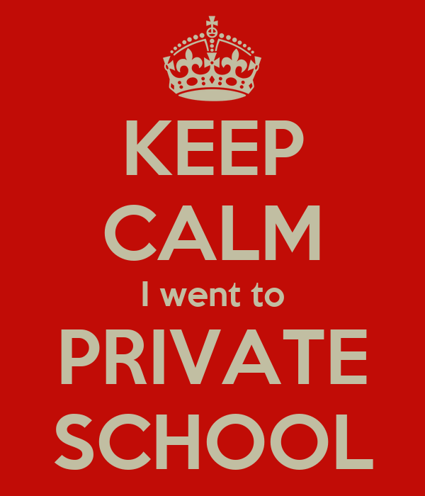 KEEP CALM I went to PRIVATE SCHOOL