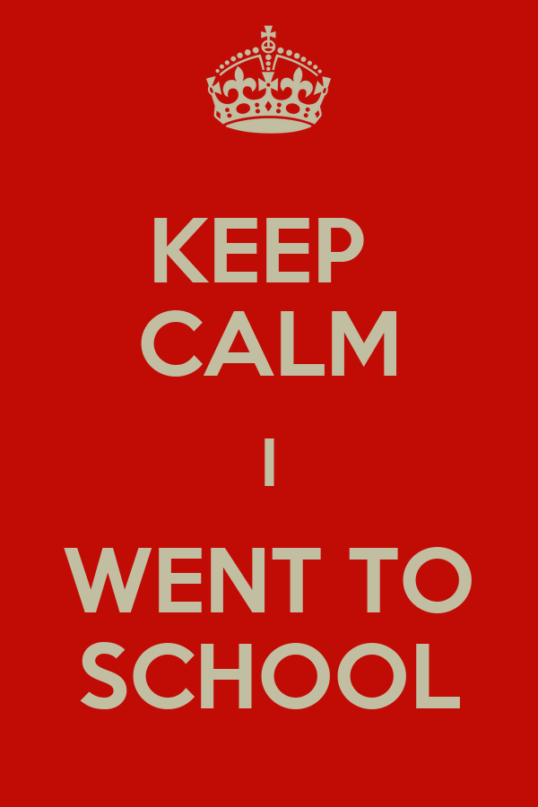 KEEP  CALM I WENT TO SCHOOL