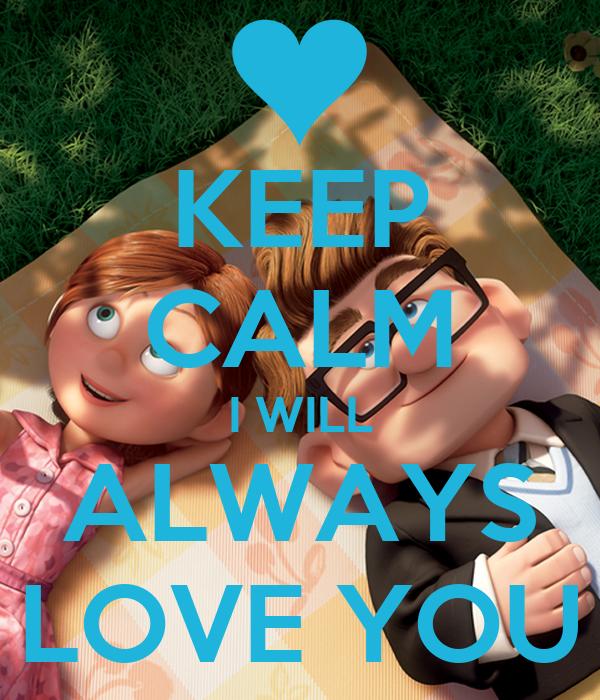 KEEP CALM I WILL ALWAYS LOVE YOU