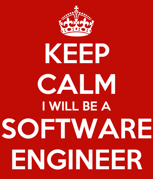 KEEP CALM I WILL BE A SOFTWARE ENGINEER
