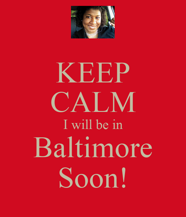 KEEP CALM I will be in Baltimore Soon!