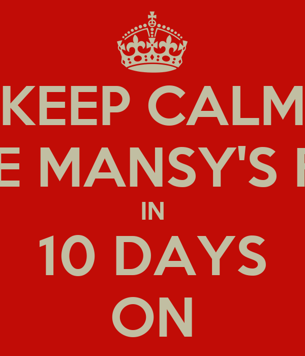 KEEP CALM I WILL BE MANSY'S FIANCEE IN 10 DAYS ON