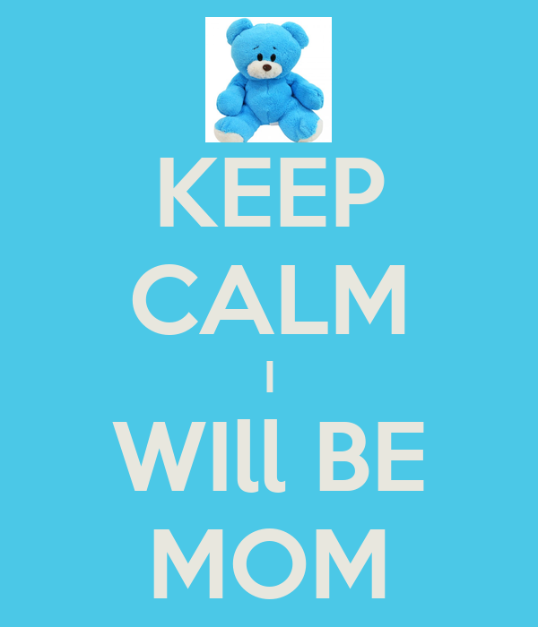 KEEP CALM I WIll BE MOM