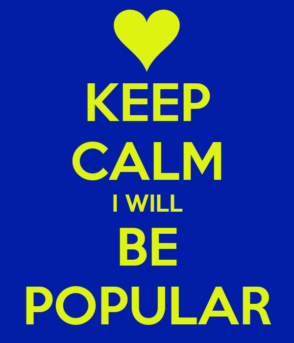 KEEP CALM I WILL BE POPULAR