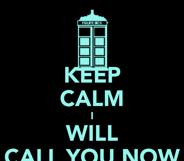 KEEP CALM I WILL CALL YOU NOW