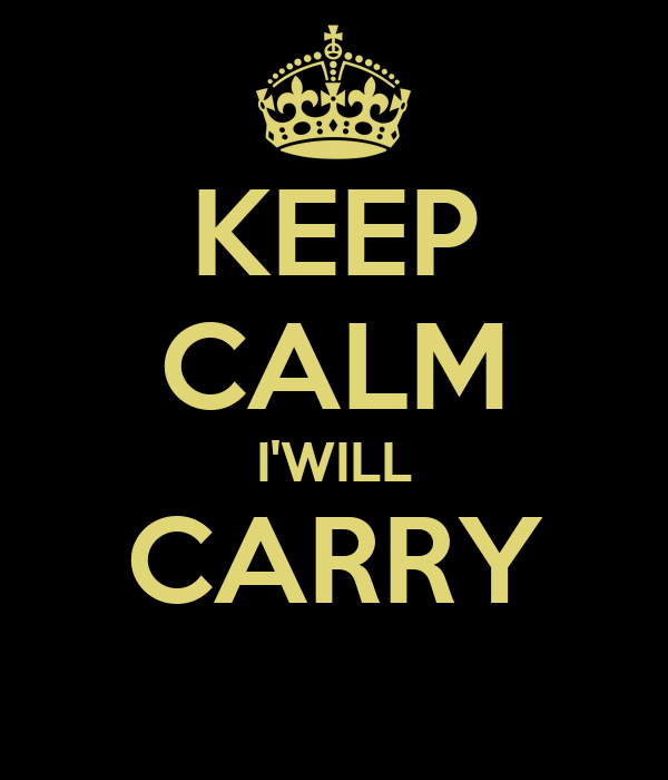 KEEP CALM I'WILL CARRY
