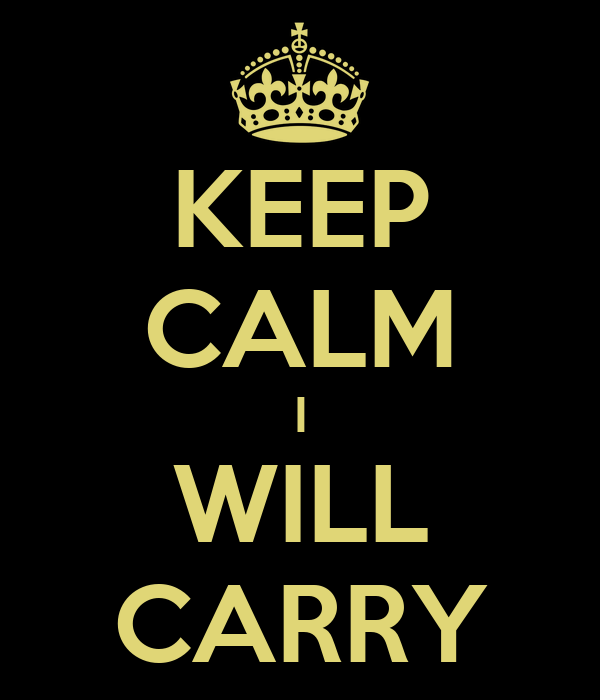 KEEP CALM I WILL CARRY