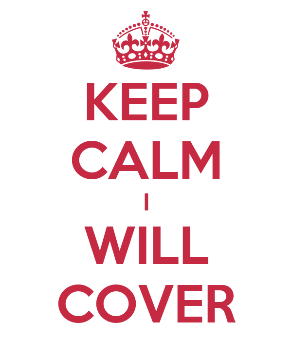 KEEP CALM I WILL COVER