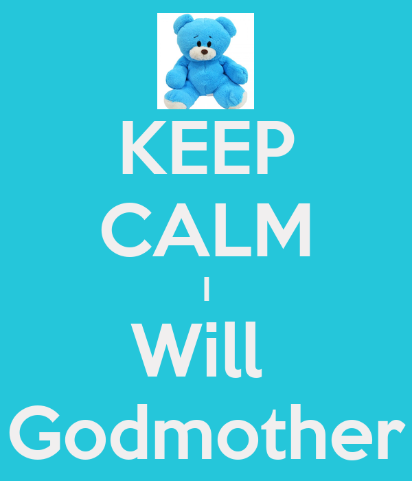KEEP CALM I Will  Godmother