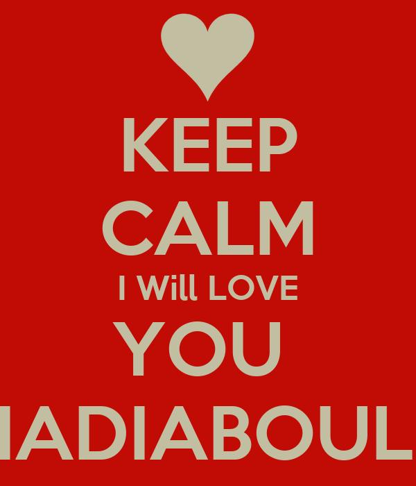 KEEP CALM I Will LOVE YOU  NADIABOULE