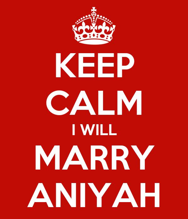 KEEP CALM I WILL MARRY ANIYAH