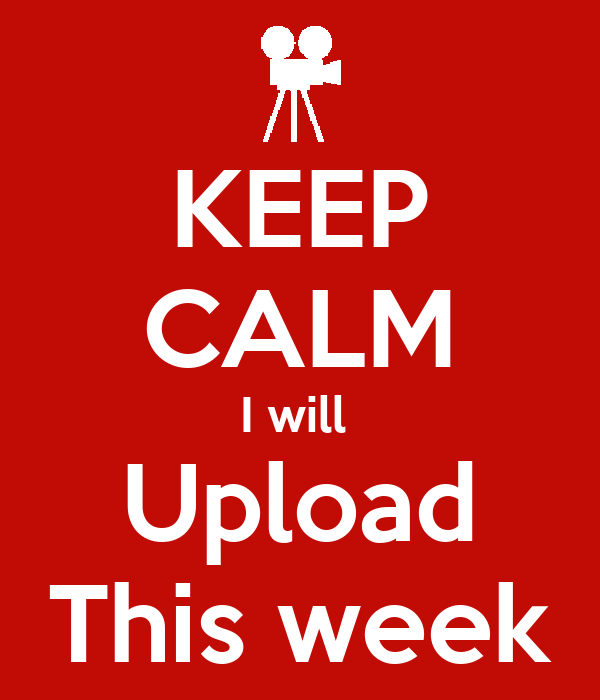 KEEP CALM I will  Upload This week