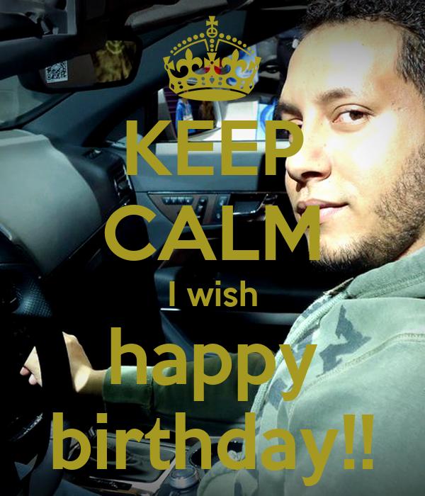 KEEP CALM I wish happy birthday!!