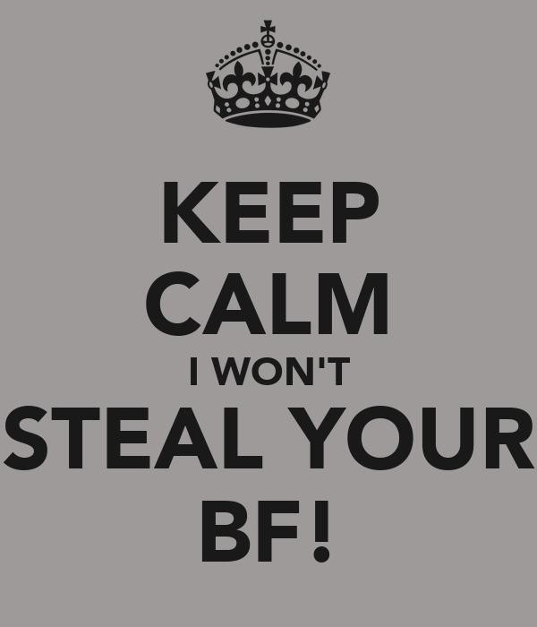 KEEP CALM I WON'T STEAL YOUR BF!