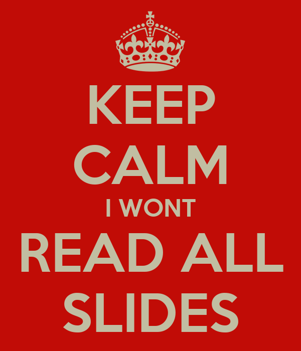 KEEP CALM I WONT READ ALL SLIDES