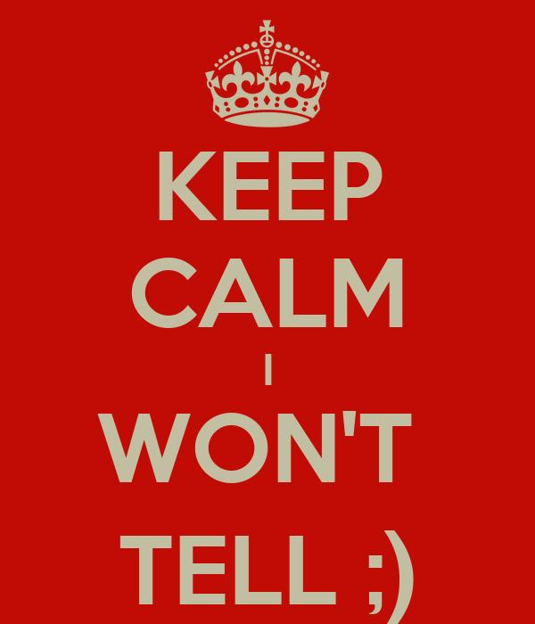 KEEP CALM I WON'T  TELL ;)