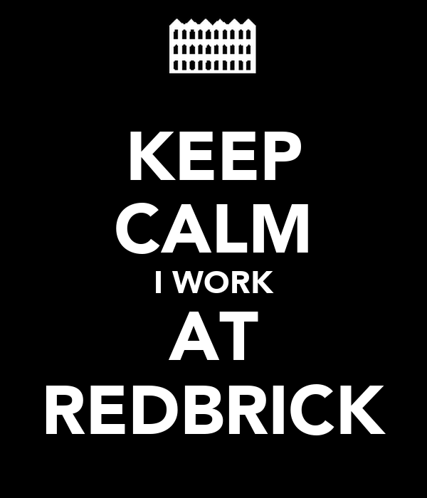 KEEP CALM I WORK AT REDBRICK