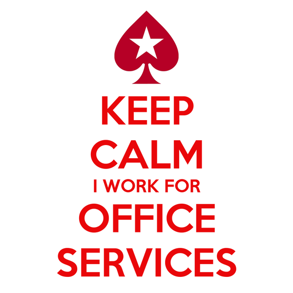 KEEP CALM I WORK FOR OFFICE SERVICES