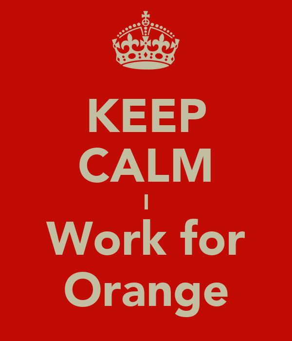 KEEP CALM I Work for Orange