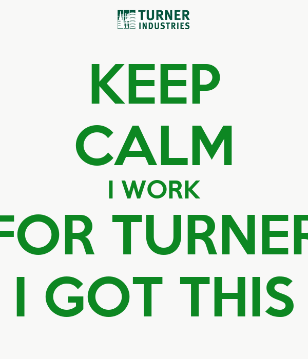 KEEP CALM I WORK FOR TURNER I GOT THIS