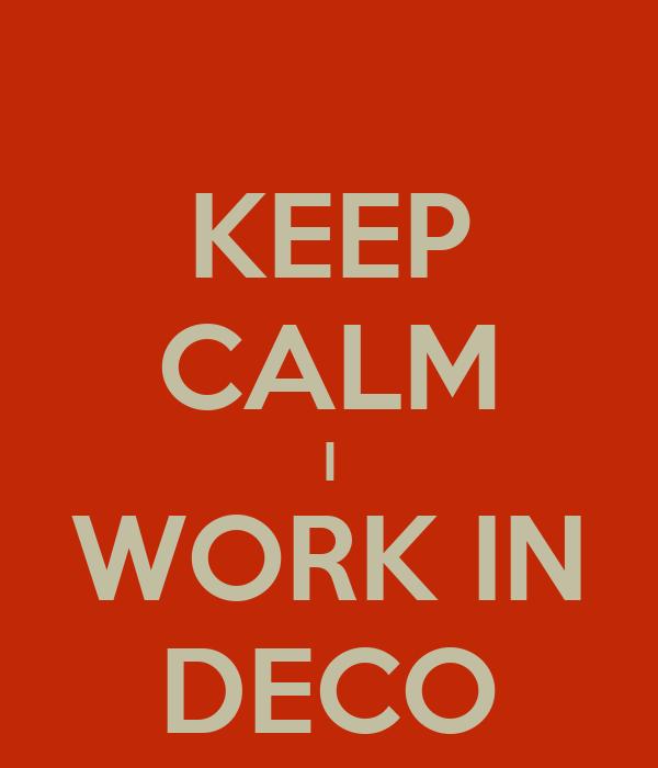 KEEP CALM I WORK IN DECO