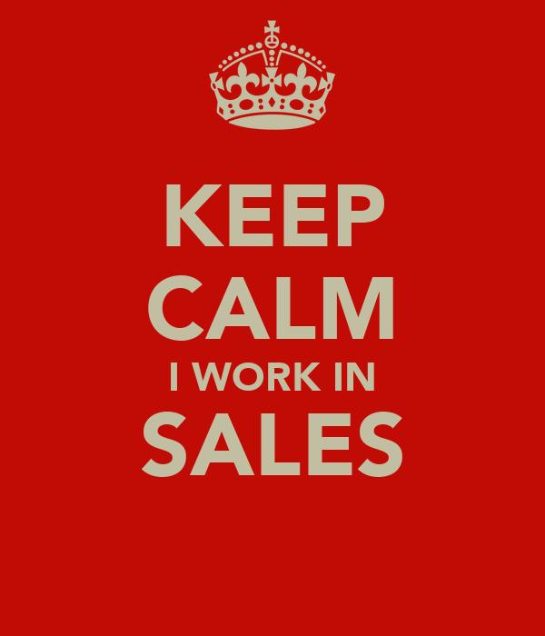 KEEP CALM I WORK IN SALES