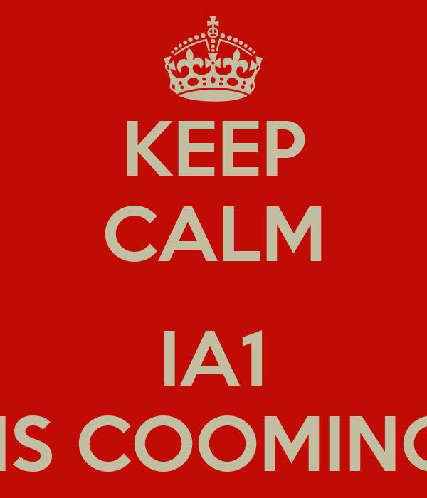 KEEP CALM  IA1 IIS COOMING