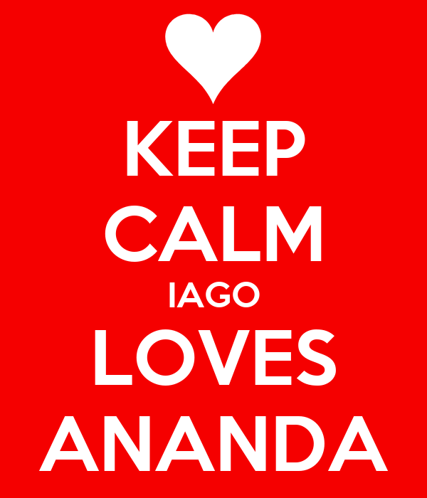 KEEP CALM IAGO LOVES ANANDA