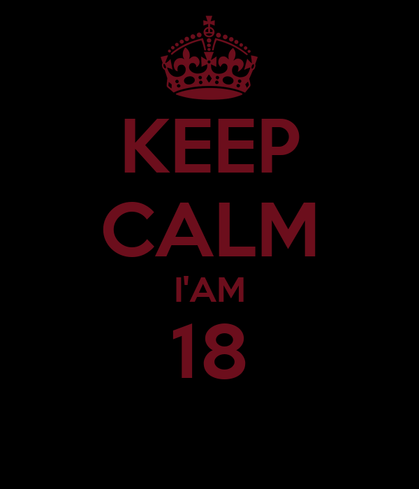 KEEP CALM I'AM 18