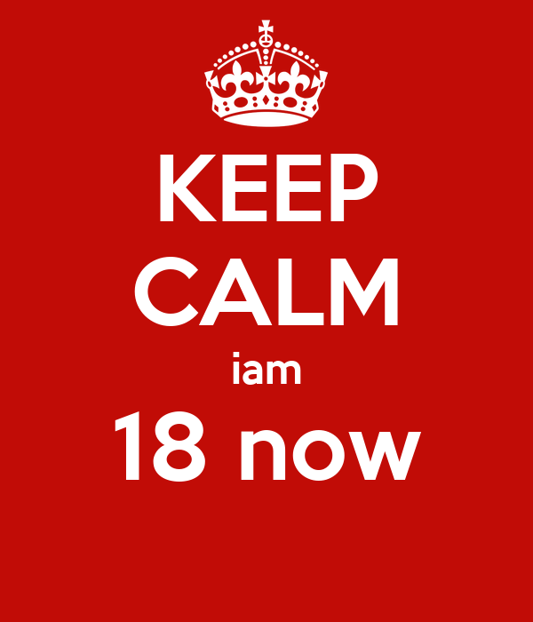 KEEP CALM iam 18 now