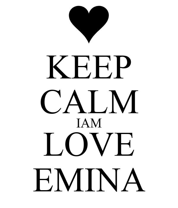 KEEP CALM IAM LOVE EMINA