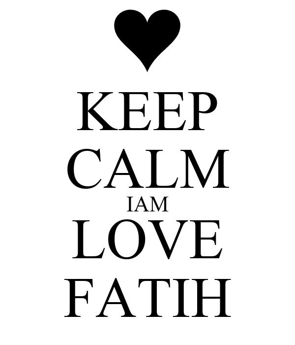 KEEP CALM IAM LOVE FATIH
