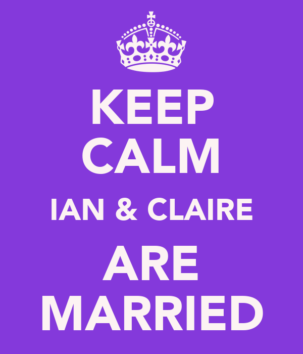 KEEP CALM IAN & CLAIRE ARE MARRIED