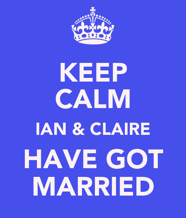 KEEP CALM IAN & CLAIRE HAVE GOT MARRIED