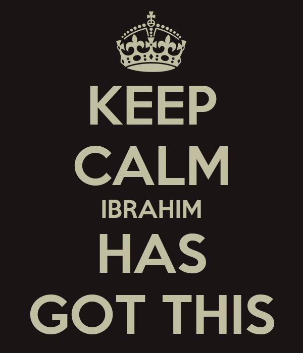 KEEP CALM IBRAHIM HAS GOT THIS
