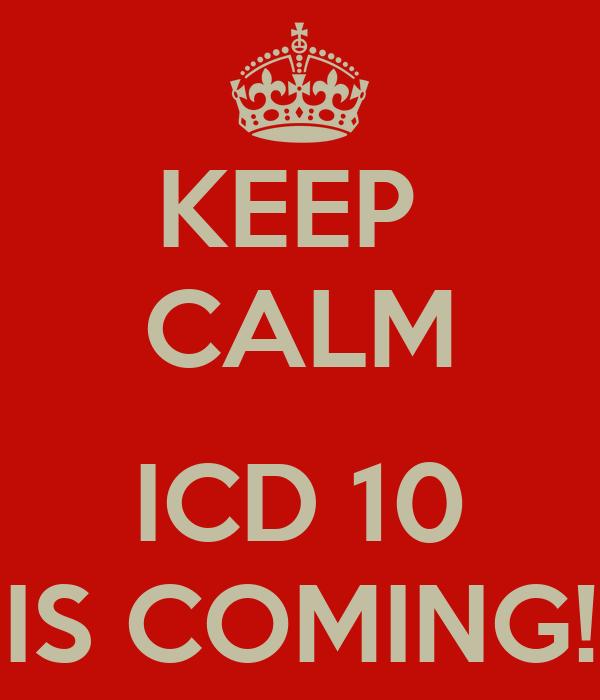 KEEP  CALM  ICD 10 IS COMING!