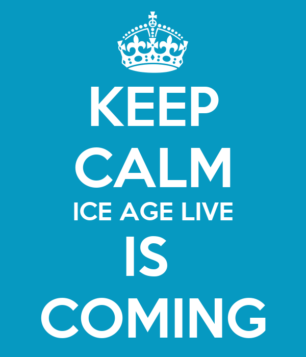 KEEP CALM ICE AGE LIVE IS  COMING
