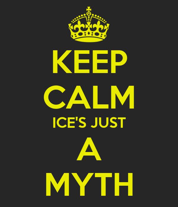 KEEP CALM ICE'S JUST A MYTH
