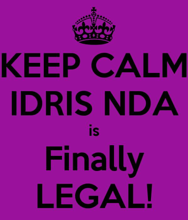 KEEP CALM IDRIS NDA is Finally LEGAL!