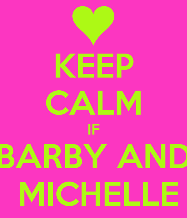 KEEP CALM IF BARBY AND  MICHELLE