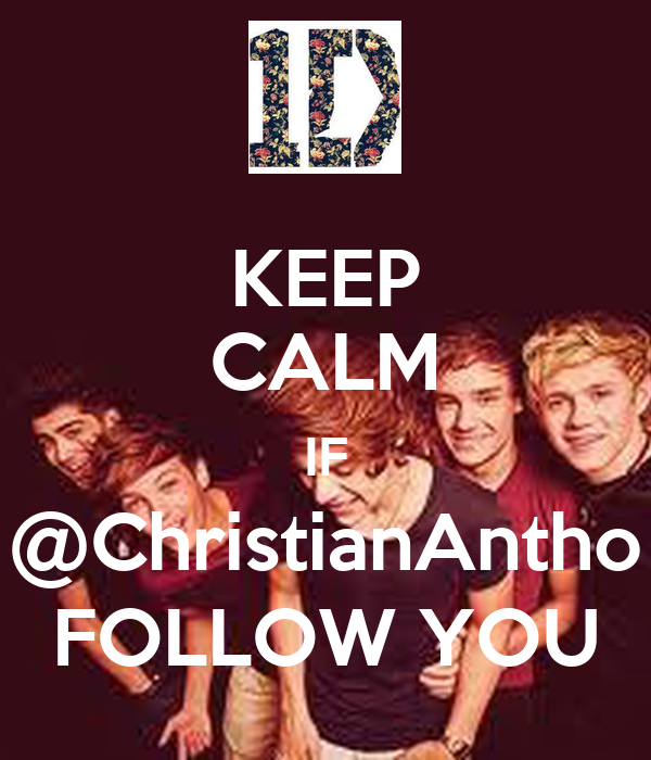 KEEP CALM IF @ChristianAntho FOLLOW YOU