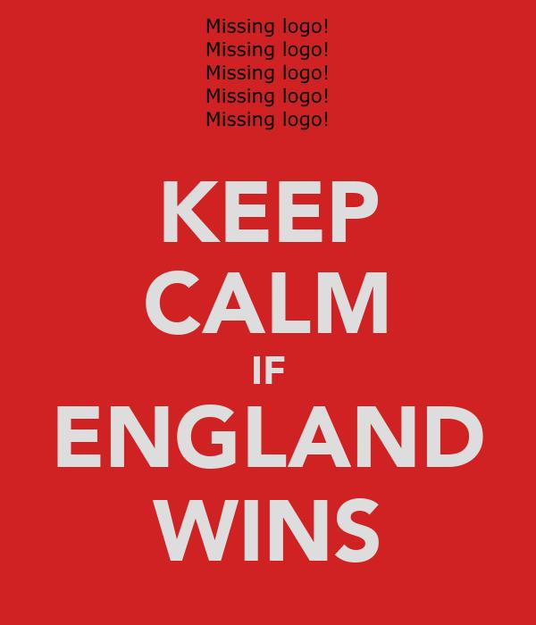 KEEP CALM IF ENGLAND WINS