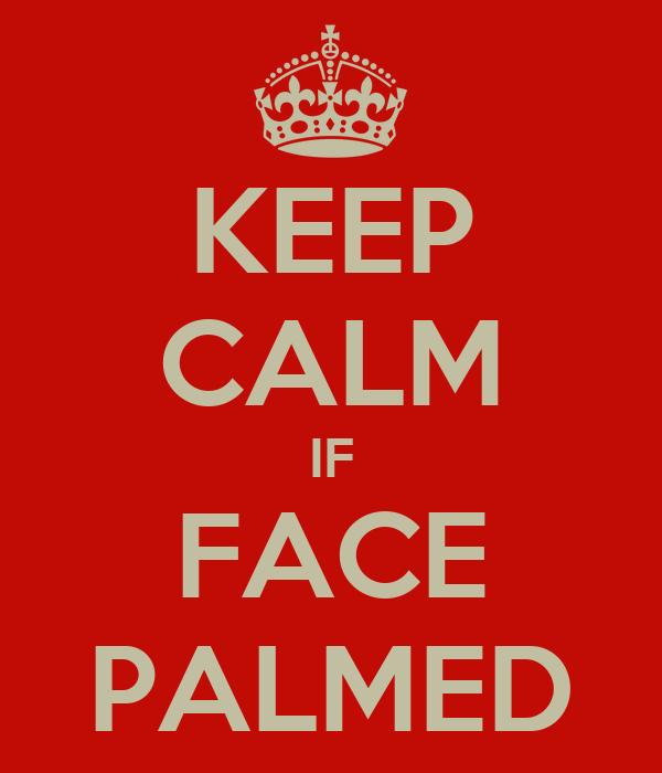 KEEP CALM IF FACE PALMED