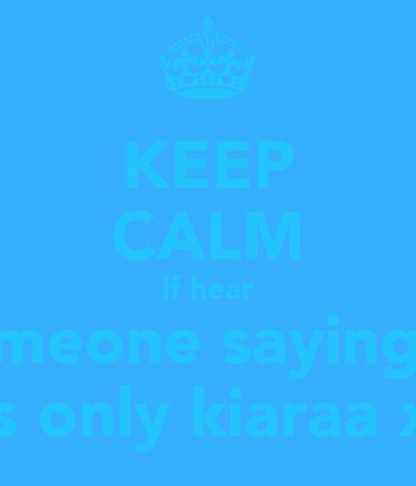 KEEP CALM if hear someone saying oi its only kiaraa xx