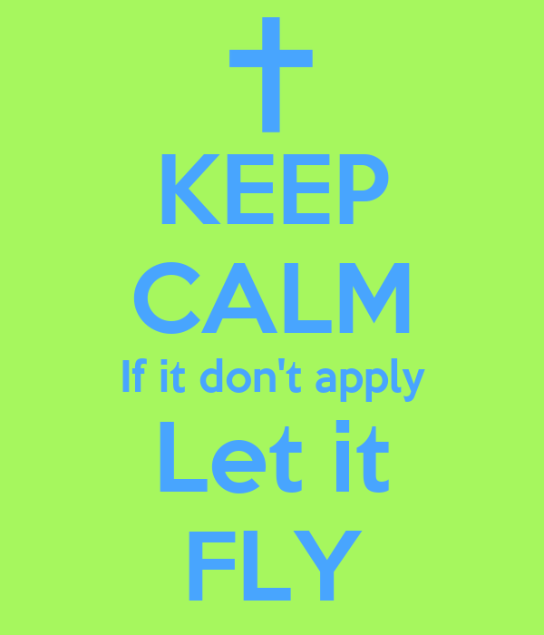 KEEP CALM If it don't apply Let it FLY