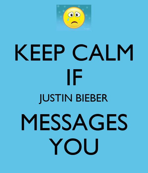 KEEP CALM IF JUSTIN BIEBER MESSAGES YOU
