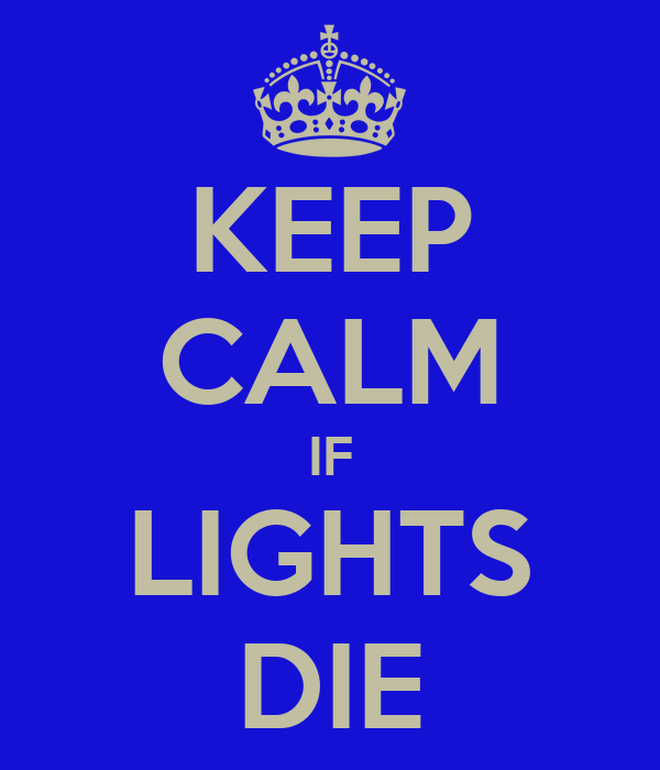 KEEP CALM IF LIGHTS DIE