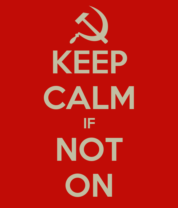 KEEP CALM IF NOT ON
